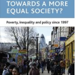 Book review: Towards a more equal society? – Poverty, inequality and policy since 1997 by John Hills, Tom Sefton and Kitty Stewart