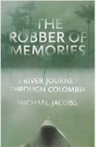 The Robber of Memories A river journey through Colombia