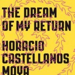 The Dream of My Return by Horacio Castellanos Moya